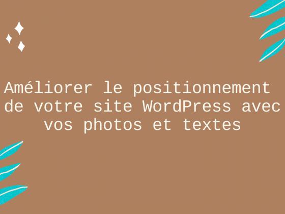 Améliorer le positionnement de son site WordPress avec ses photos et textes